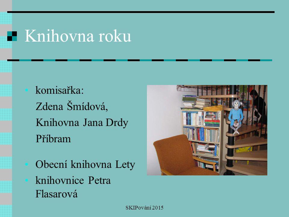 Knihovna roku komisařka: Zdena Šmídová, Knihovna Jana Drdy Příbram Obecní knihovna Lety knihovnice Petra Flasarová SKIPování 2015