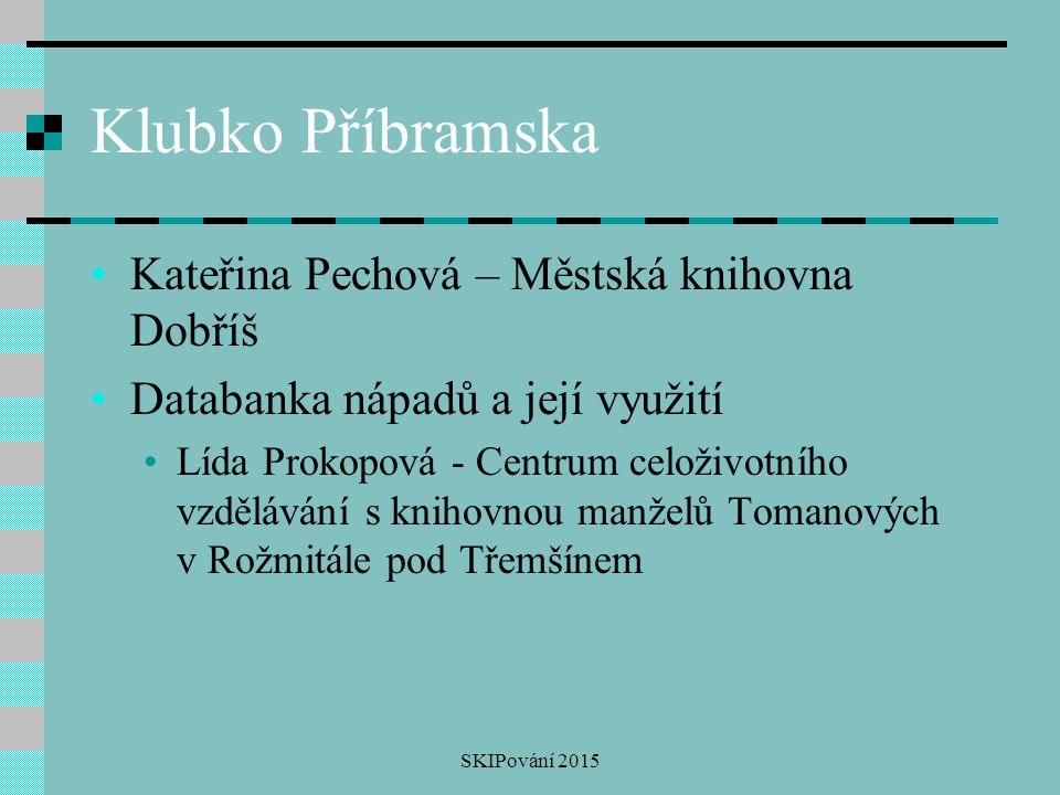 Klubko Příbramska Kateřina Pechová – Městská knihovna Dobříš Databanka nápadů a její využití Lída Prokopová - Centrum celoživotního vzdělávání s kniho