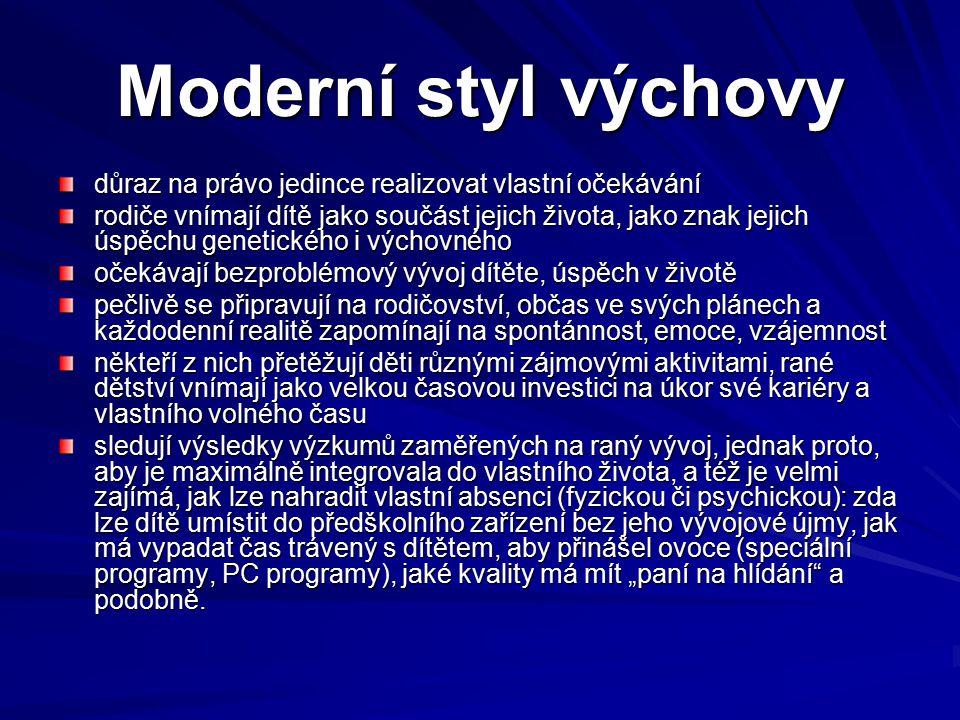 Hledající styl výchovy rodiče akcentují pouto dítěte k matce a rodičům jako základní vztah pro vývoj psychiky dítěte raná interakce rodiče s dítětem je zajímá z hlediska její přirozené podstaty vrací se k přírodě, k přirozenému, inspirují se u přírodních národů tento styl je zastoupen výraznou skupinou české populace v rodičovském věku