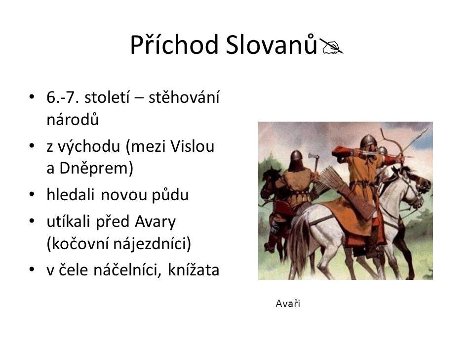 Příchod Slovanů  6.-7. století – stěhování národů z východu (mezi Vislou a Dněprem) hledali novou půdu utíkali před Avary (kočovní nájezdníci) v čele