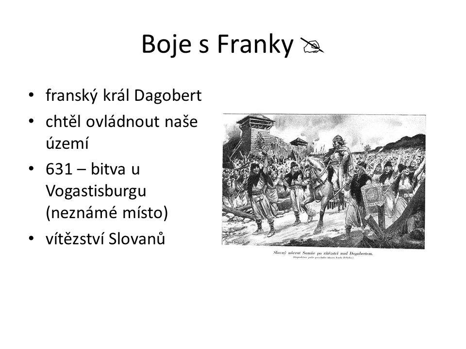 Boje s Franky  franský král Dagobert chtěl ovládnout naše území 631 – bitva u Vogastisburgu (neznámé místo) vítězství Slovanů