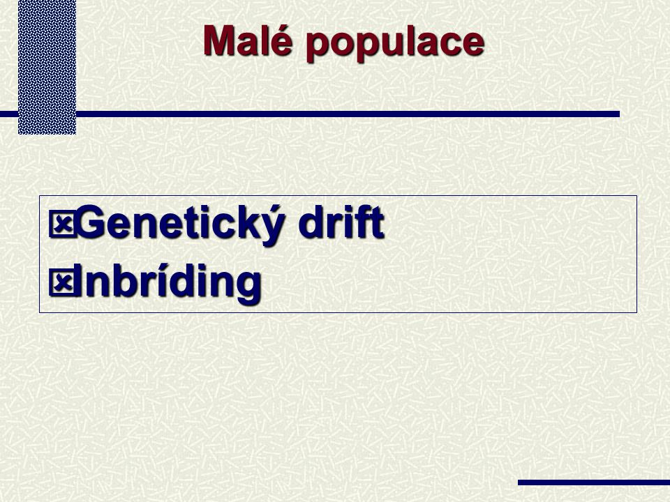  Genetický drift  Inbríding Malé populace