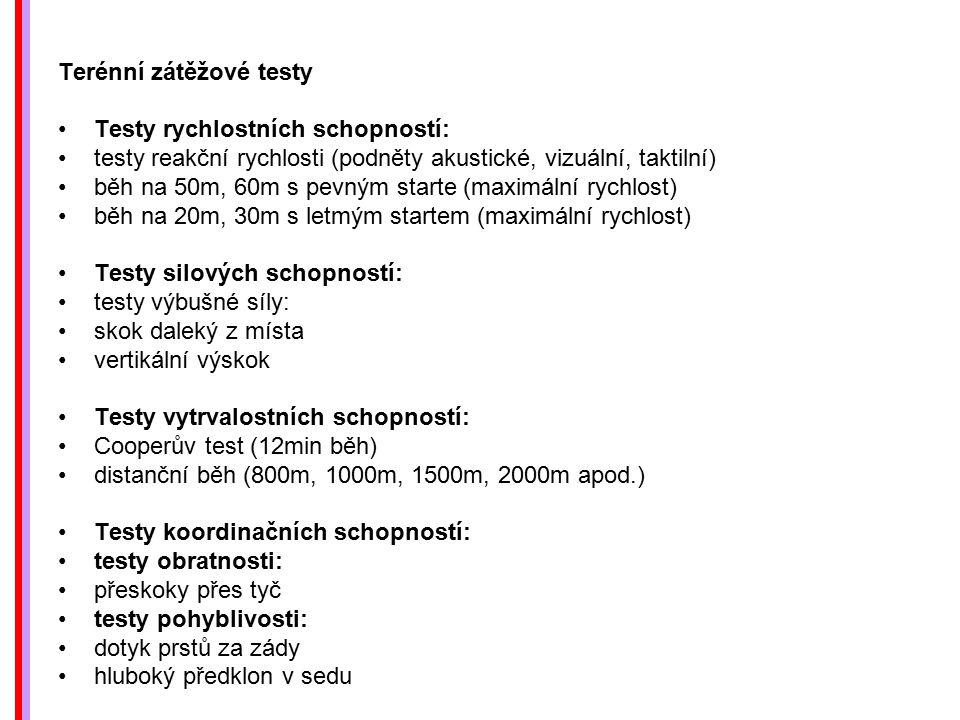 Terénní zátěžové testy Testy rychlostních schopností: testy reakční rychlosti (podněty akustické, vizuální, taktilní) běh na 50m, 60m s pevným starte