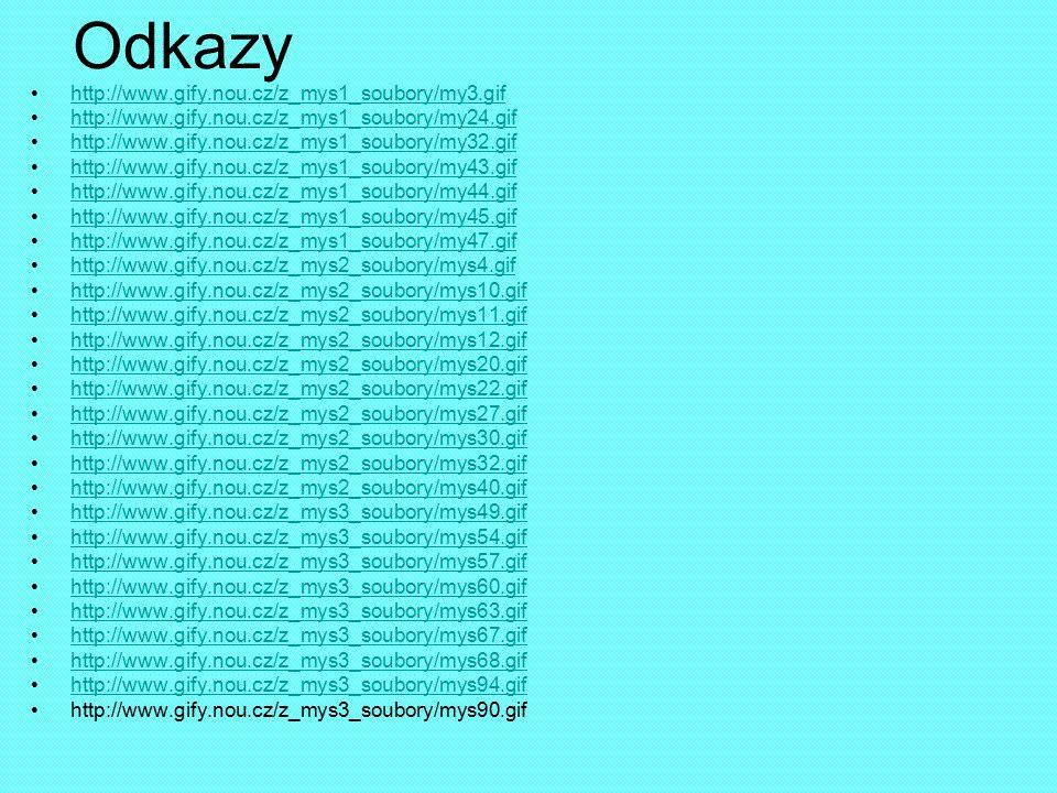 Odkazy http://www.gify.nou.cz/z_mys1_soubory/my3.gif http://www.gify.nou.cz/z_mys1_soubory/my24.gif http://www.gify.nou.cz/z_mys1_soubory/my32.gif htt