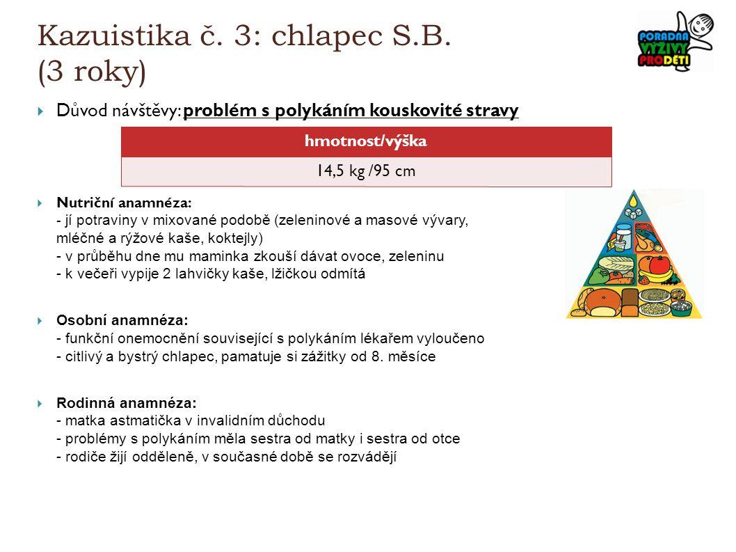 Kazuistika č. 3: chlapec S.B. (3 roky)  Důvod návštěvy: problém s polykáním kouskovité stravy  Nutriční anamnéza: - jí potraviny v mixované podobě (