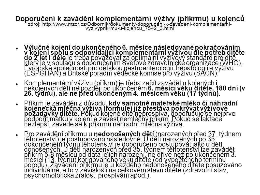 Doporučení k zavádění komplementární výživy (příkrmu) u kojenců zdroj: http://www.mzcr.cz/Odbornik/dokumenty/doporuceni-k-zavadeni-komplementarni- vyz