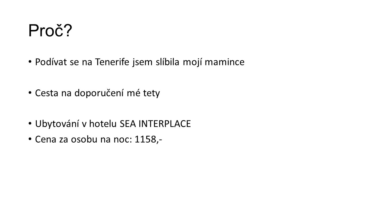 Proč? Podívat se na Tenerife jsem slíbila mojí mamince Cesta na doporučení mé tety Ubytování v hotelu SEA INTERPLACE Cena za osobu na noc: 1158,-