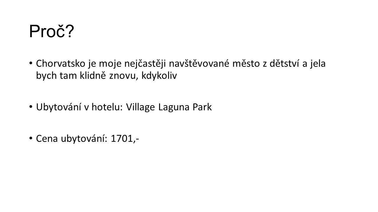 Proč? Chorvatsko je moje nejčastěji navštěvované město z dětství a jela bych tam klidně znovu, kdykoliv Ubytování v hotelu: Village Laguna Park Cena u