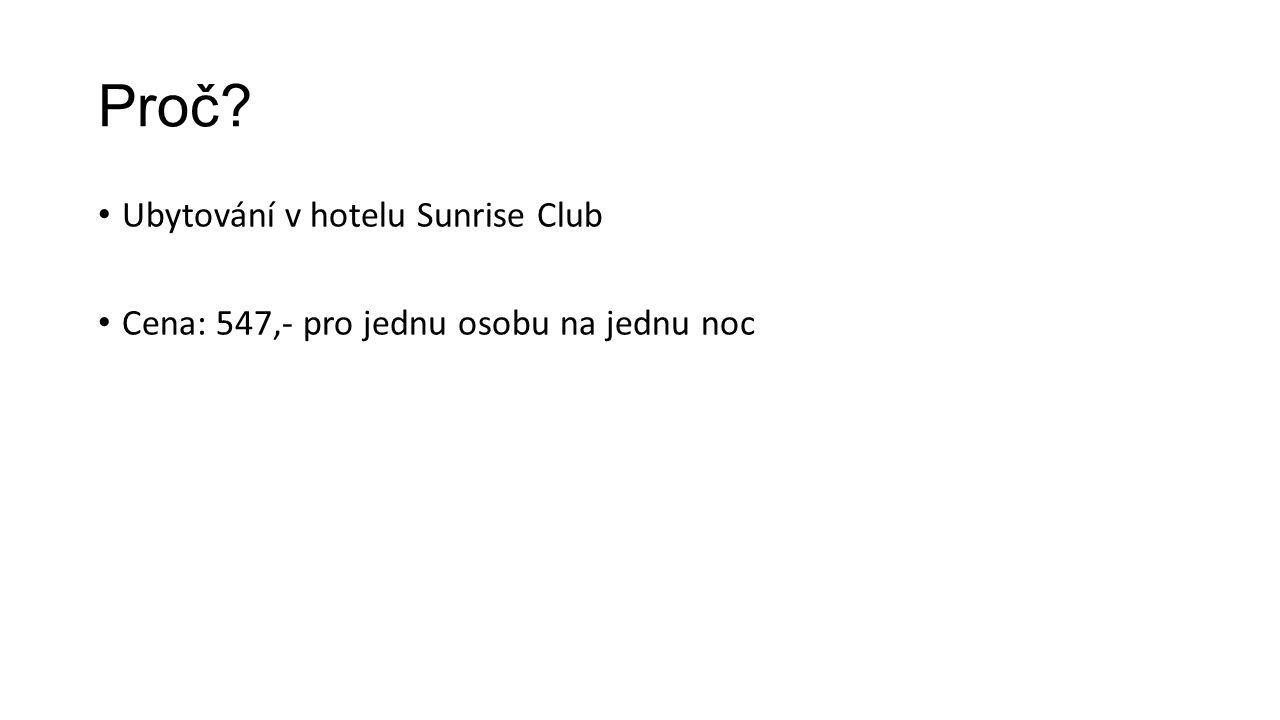 Proč? Ubytování v hotelu Sunrise Club Cena: 547,- pro jednu osobu na jednu noc