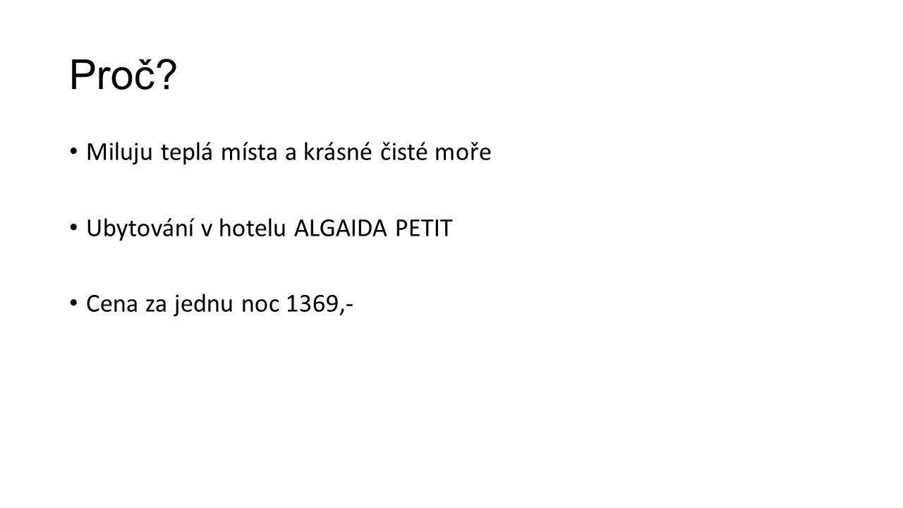 Proč? Miluju teplá místa a krásné čisté moře Ubytování v hotelu ALGAIDA PETIT Cena za jednu noc 1369,-