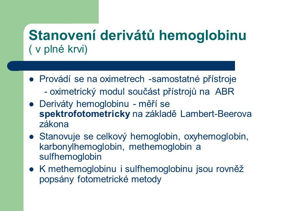 Stanovení derivátů hemoglobinu ( v plné krvi) Provádí se na oximetrech -samostatné přístroje - oximetrický modul součást přístrojů na ABR Deriváty hem