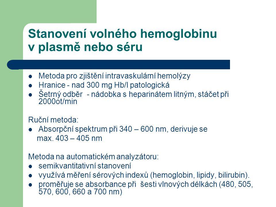 Stanovení volného hemoglobinu v plasmě nebo séru Metoda pro zjištění intravaskulární hemolýzy Hranice - nad 300 mg Hb/l patologická Šetrný odběr - nád