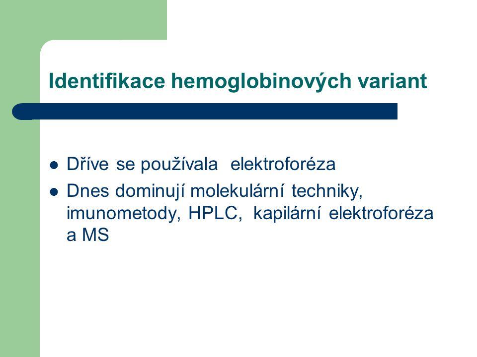 Identifikace hemoglobinových variant Dříve se používala elektroforéza Dnes dominují molekulární techniky, imunometody, HPLC, kapilární elektroforéza a