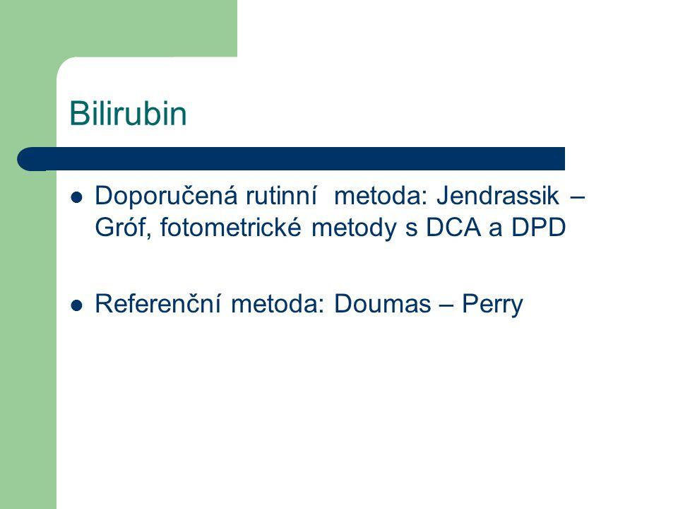 Bilirubin Doporučená rutinní metoda: Jendrassik – Gróf, fotometrické metody s DCA a DPD Referenční metoda: Doumas – Perry
