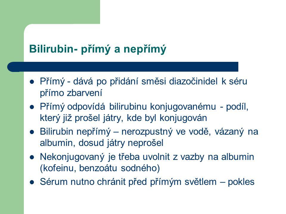Bilirubin- přímý a nepřímý Přímý - dává po přidání směsi diazočinidel k séru přímo zbarvení Přímý odpovídá bilirubinu konjugovanému - podíl, který již
