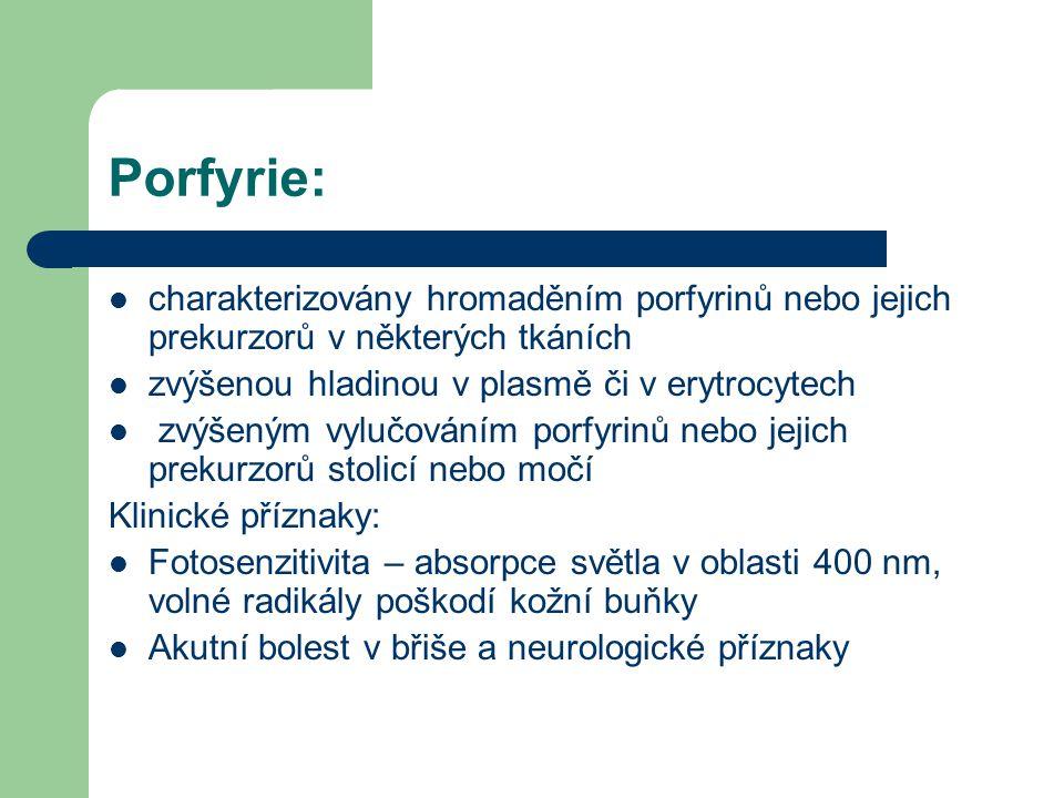 Porfyrie - koncentrace porfyrinů zvýšena - v erytrocytech - v játrech Symptomatická jaterní porfyrie ( Porfyria cutanea tarda) nejčastější, patří mezi jaterní porfyrie (poškození jater) při nedostatku uroporfirogen dekarboxylasy.