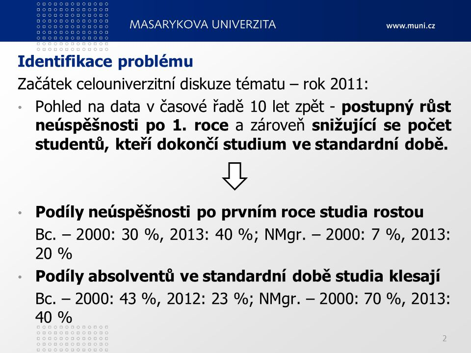 Identifikace problému Začátek celouniverzitní diskuze tématu – rok 2011: Pohled na data v časové řadě 10 let zpět - postupný růst neúspěšnosti po 1.