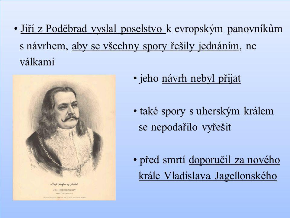 Jiří z Poděbrad vyslal poselstvo k evropským panovníkům s návrhem, aby se všechny spory řešily jednáním, ne válkami jeho návrh nebyl přijat také spory