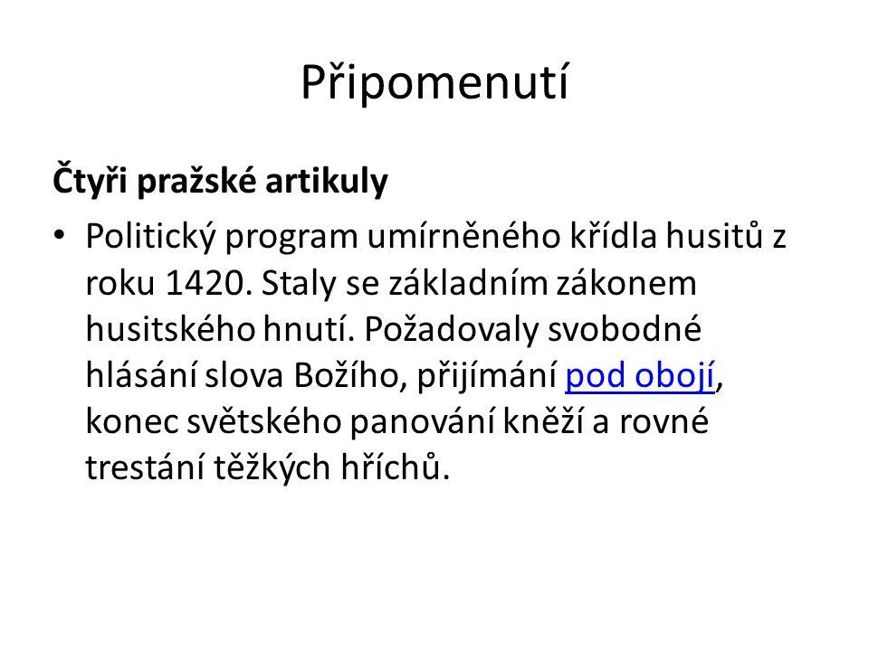 Připomenutí Čtyři pražské artikuly Politický program umírněného křídla husitů z roku 1420. Staly se základním zákonem husitského hnutí. Požadovaly svo