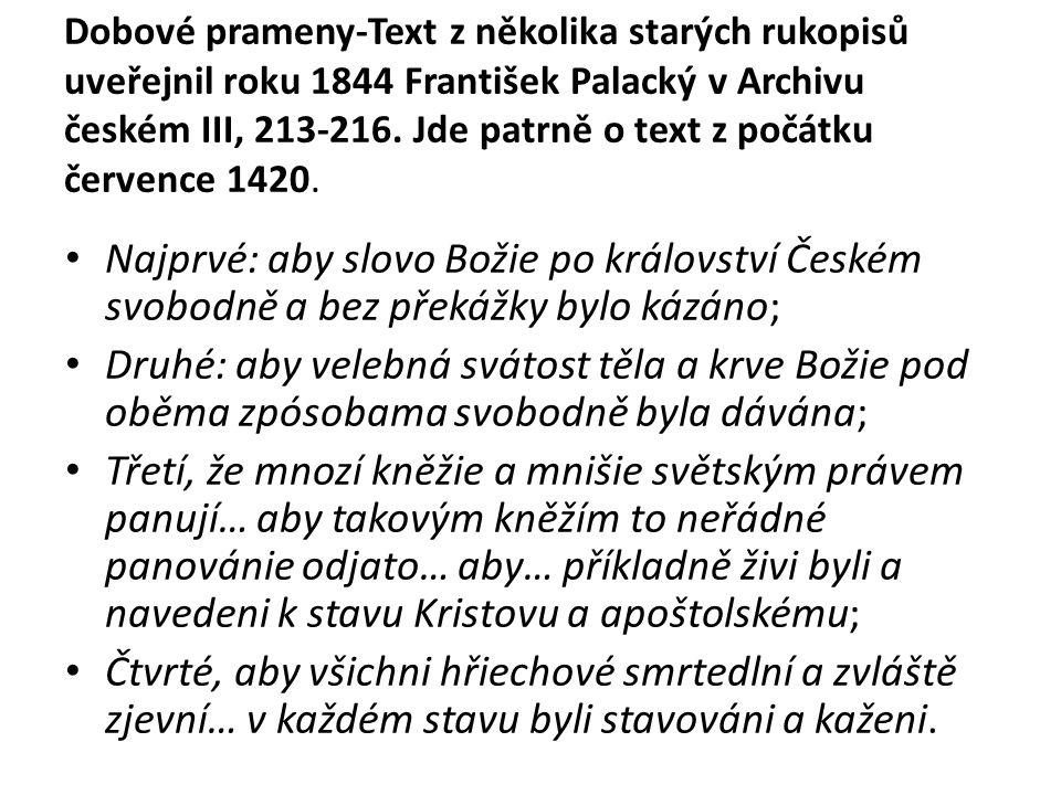 Dobové prameny-Text z několika starých rukopisů uveřejnil roku 1844 František Palacký v Archivu českém III, 213-216. Jde patrně o text z počátku červe