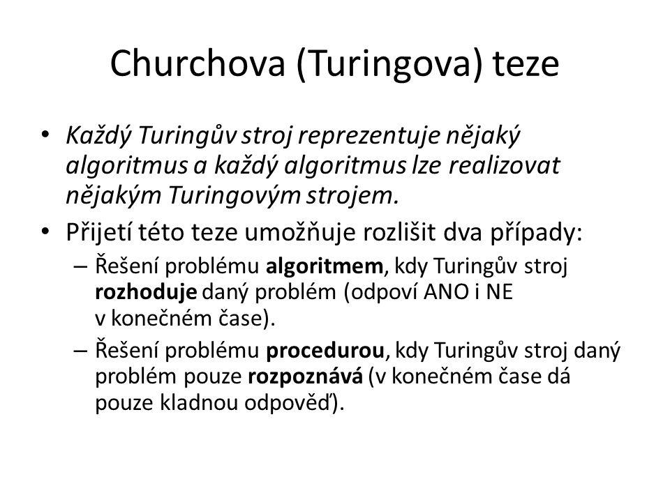 Churchova (Turingova) teze Každý Turingův stroj reprezentuje nějaký algoritmus a každý algoritmus lze realizovat nějakým Turingovým strojem. Přijetí t
