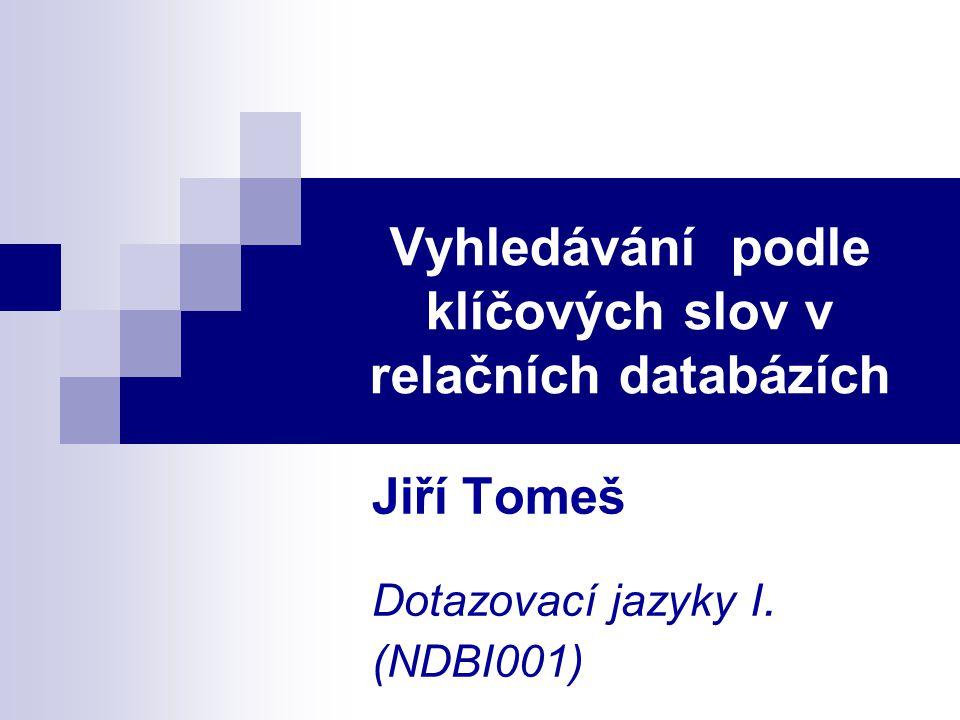 Vyhledávání podle klíčových slov v relačních databázích Jiří Tomeš Dotazovací jazyky I. (NDBI001)