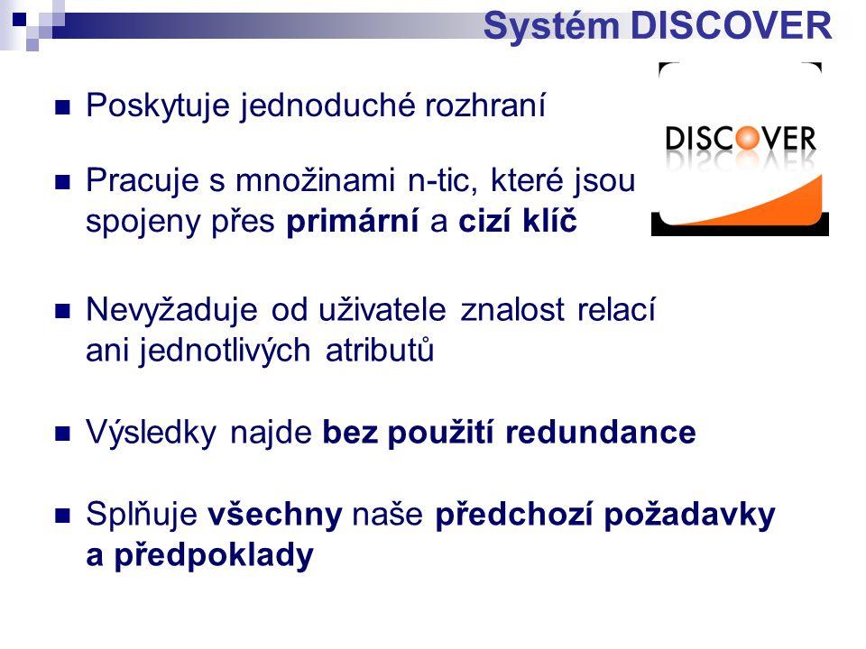 Poskytuje jednoduché rozhraní Systém DISCOVER Nevyžaduje od uživatele znalost relací ani jednotlivých atributů Pracuje s množinami n-tic, které jsou spojeny přes primární a cizí klíč Výsledky najde bez použití redundance Splňuje všechny naše předchozí požadavky a předpoklady