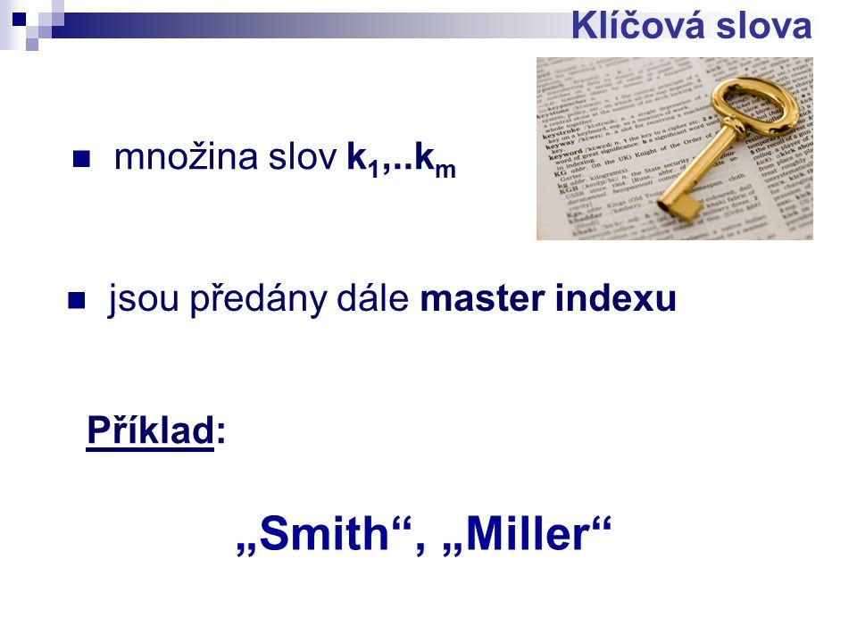 """Klíčová slova množina slov k 1,..k m jsou předány dále master indexu Příklad: """"Smith , """"Miller"""