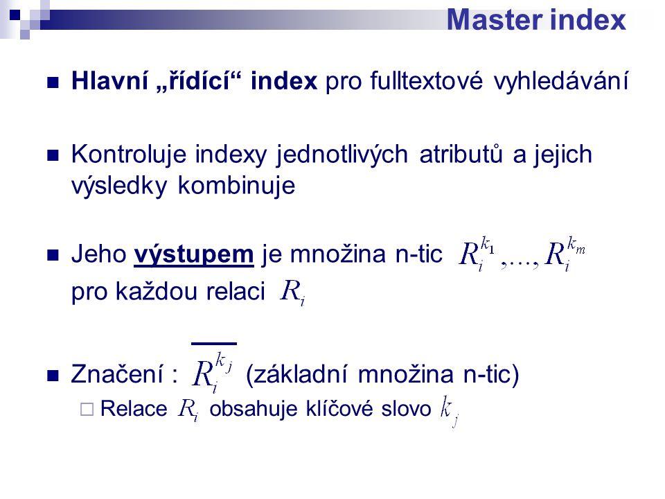 """Master index Hlavní """"řídící index pro fulltextové vyhledávání Kontroluje indexy jednotlivých atributů a jejich výsledky kombinuje Jeho výstupem je množina n-tic pro každou relaci Značení : (základní množina n-tic)  Relace obsahuje klíčové slovo"""