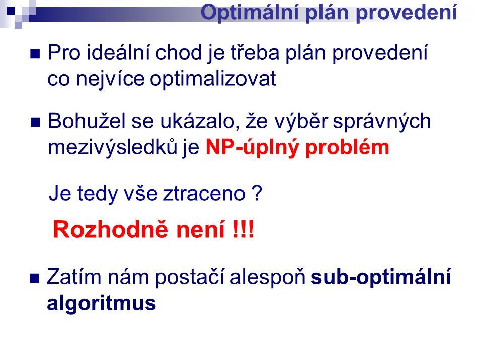 Pro ideální chod je třeba plán provedení co nejvíce optimalizovat Optimální plán provedení Bohužel se ukázalo, že výběr správných mezivýsledků je NP-úplný problém Je tedy vše ztraceno .