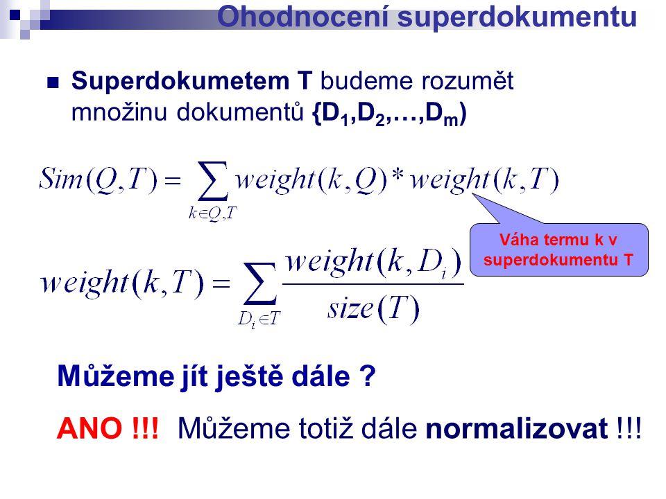 Superdokumetem T budeme rozumět množinu dokumentů {D 1,D 2,…,D m ) Ohodnocení superdokumentu Můžeme jít ještě dále .