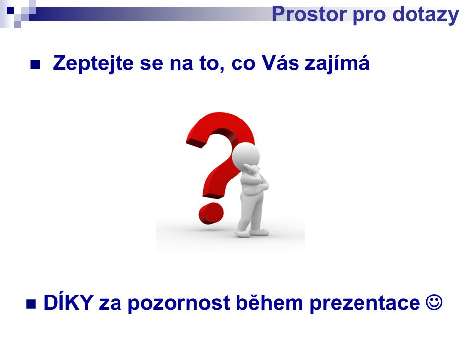 Zeptejte se na to, co Vás zajímá Prostor pro dotazy DÍKY za pozornost během prezentace