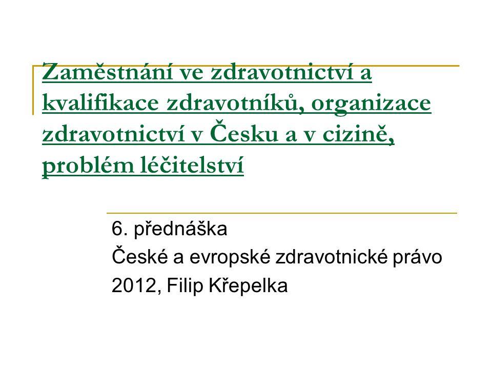 Zaměstnání ve zdravotnictví a kvalifikace zdravotníků, organizace zdravotnictví v Česku a v cizině, problém léčitelství 6.