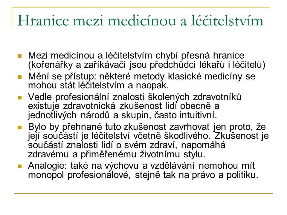 Hranice mezi medicínou a léčitelstvím Mezi medicínou a léčitelstvím chybí přesná hranice (kořenářky a zaříkávači jsou předchůdci lékařů i léčitelů) Mění se přístup: některé metody klasické medicíny se mohou stát léčitelstvím a naopak.