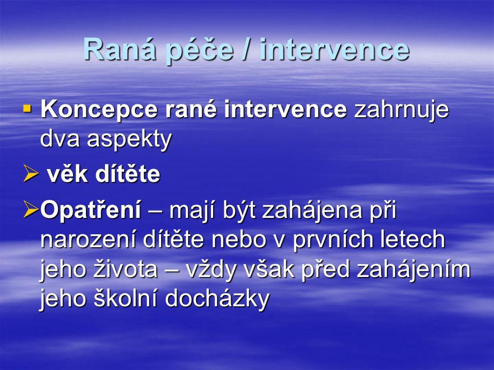 Raná péče / intervence  Koncepce rané intervence zahrnuje dva aspekty  věk dítěte  Opatření – mají být zahájena při narození dítěte nebo v prvních