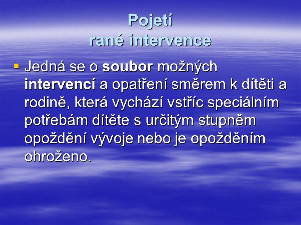 Pojetí rané intervence  Jedná se o soubor možných intervencí a opatření směrem k dítěti a rodině, která vychází vstříc speciálním potřebám dítěte s u
