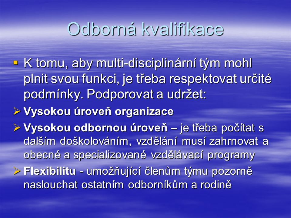 Odborná kvalifikace  K tomu, aby multi-disciplinární tým mohl plnit svou funkci, je třeba respektovat určité podmínky.
