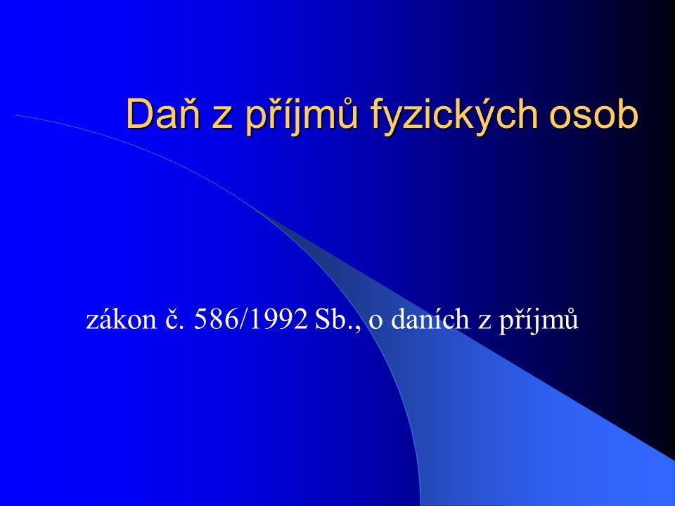 Daň z příjmů fyzických osob zákon č. 586/1992 Sb., o daních z příjmů