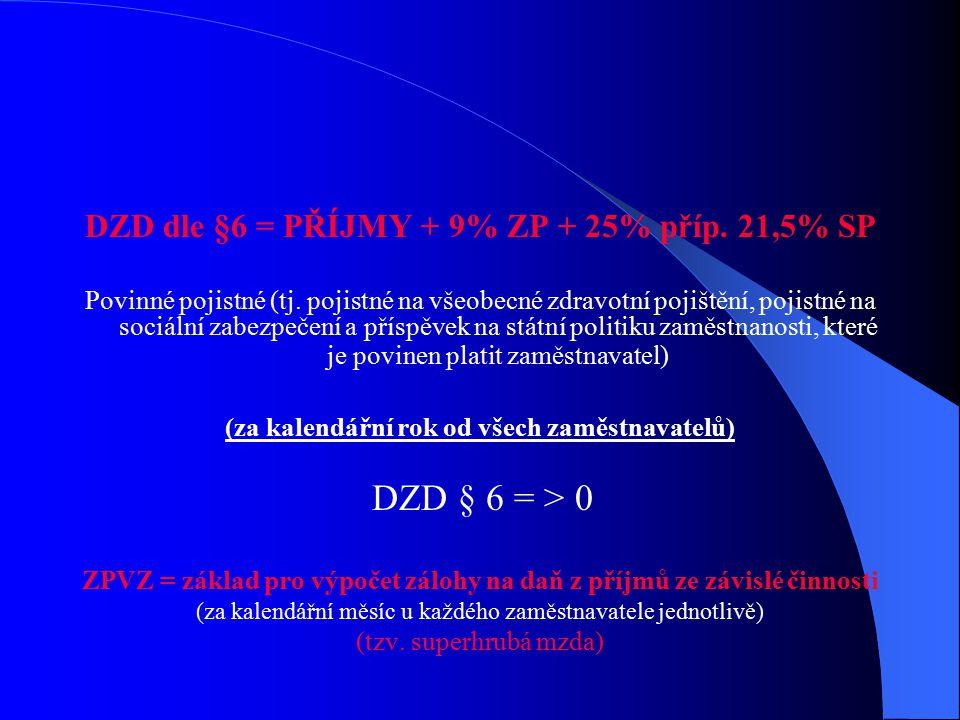 DZD dle §6 = PŘÍJMY + 9% ZP + 25% příp.21,5% SP Povinné pojistné (tj.