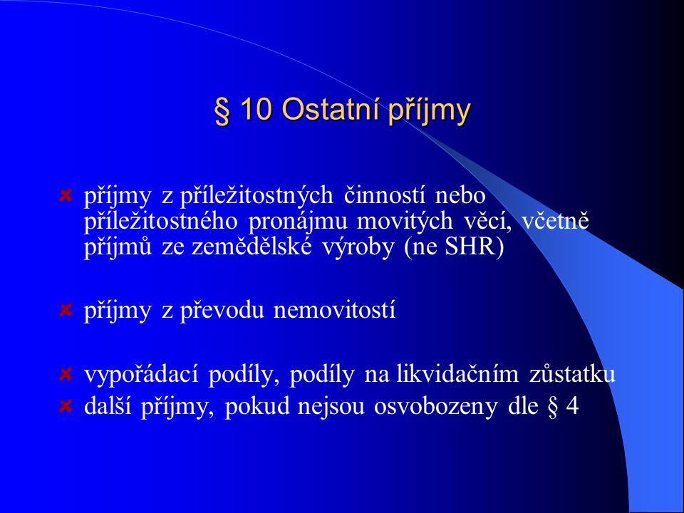 § 10 Ostatní příjmy příjmy z příležitostných činností nebo příležitostného pronájmu movitých věcí, včetně příjmů ze zemědělské výroby (ne SHR) příjmy z převodu nemovitostí vypořádací podíly, podíly na likvidačním zůstatku další příjmy, pokud nejsou osvobozeny dle § 4