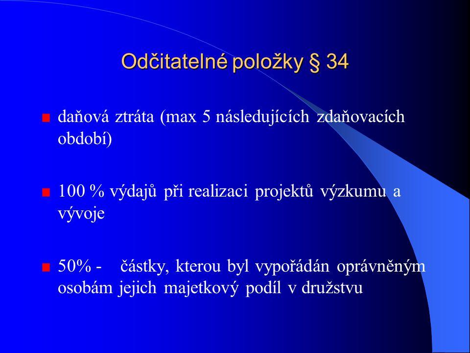 Odčitatelné položky § 34 daňová ztráta (max 5 následujících zdaňovacích období) 100 % výdajů při realizaci projektů výzkumu a vývoje 50% - částky, kte