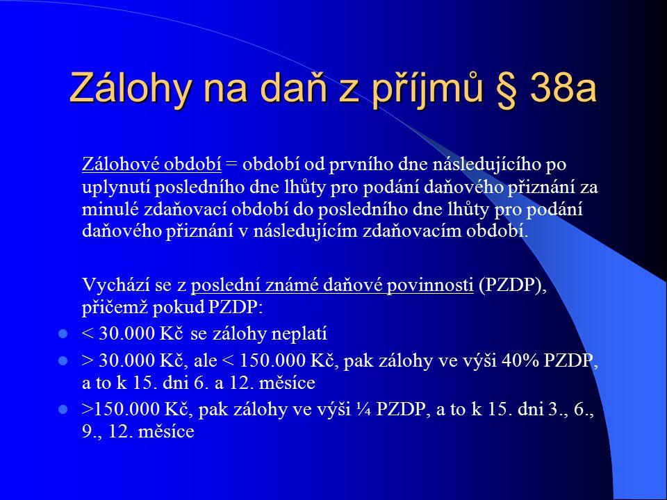 Zálohy na daň z příjmů § 38a Zálohové období = období od prvního dne následujícího po uplynutí posledního dne lhůty pro podání daňového přiznání za mi