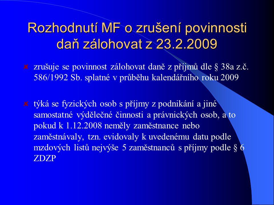 Rozhodnutí MF o zrušení povinnosti daň zálohovat z 23.2.2009 zrušuje se povinnost zálohovat daně z příjmů dle § 38a z.č. 586/1992 Sb. splatné v průběh
