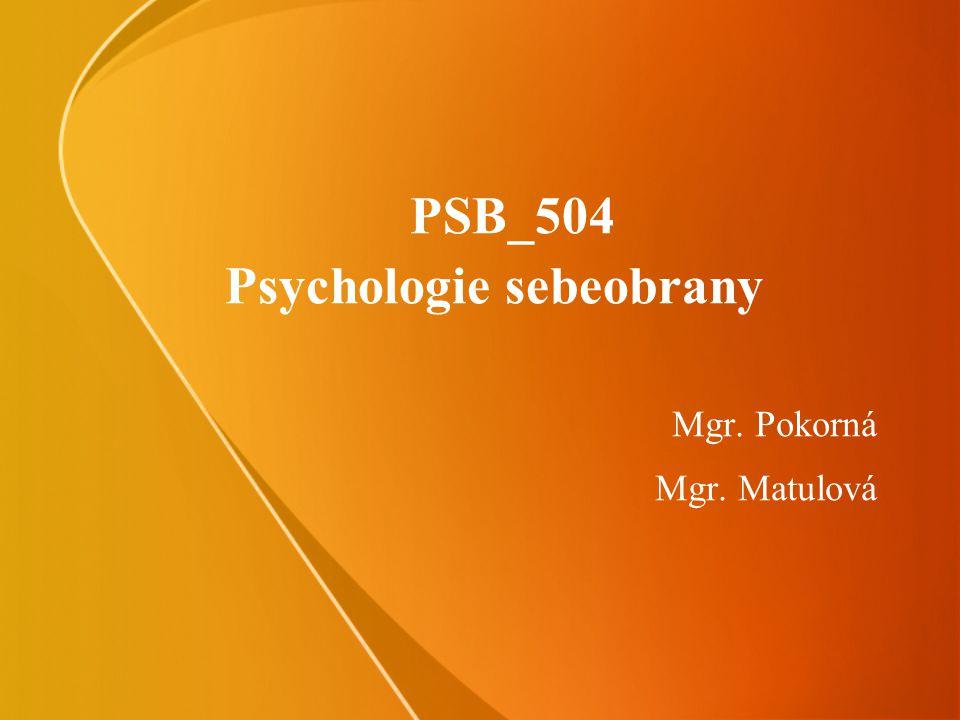 PSB_504 Psychologie sebeobrany Mgr. Pokorná Mgr. Matulová