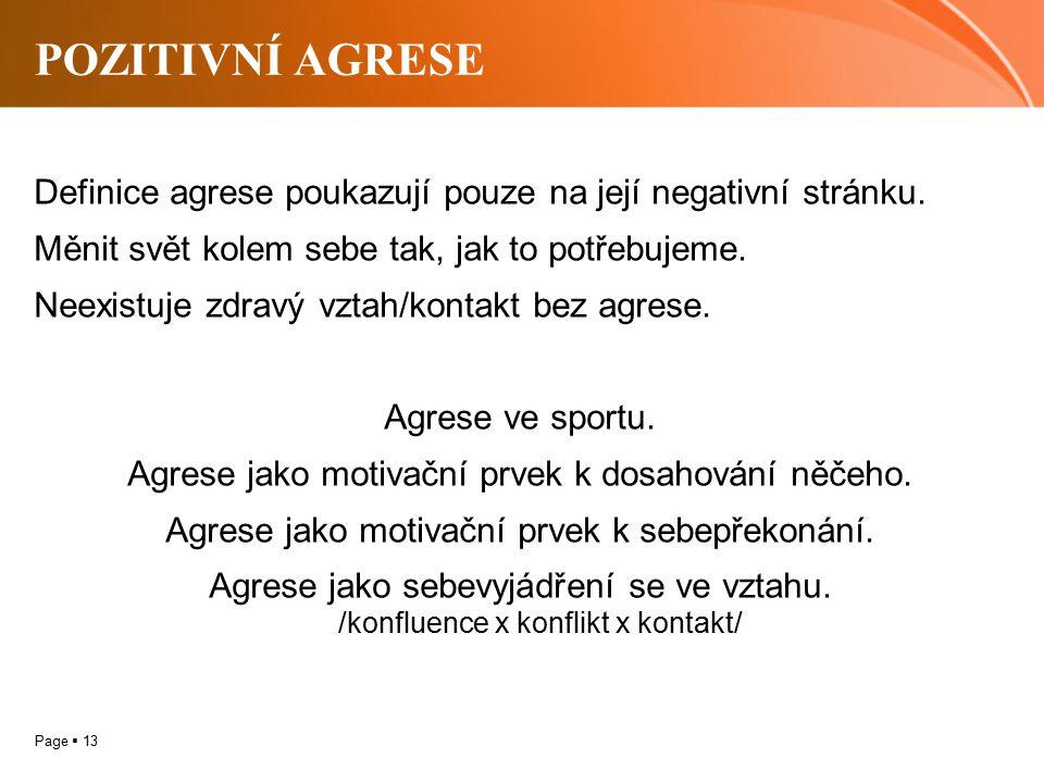 Page  13 POZITIVNÍ AGRESE Definice agrese poukazují pouze na její negativní stránku. Měnit svět kolem sebe tak, jak to potřebujeme. Neexistuje zdravý