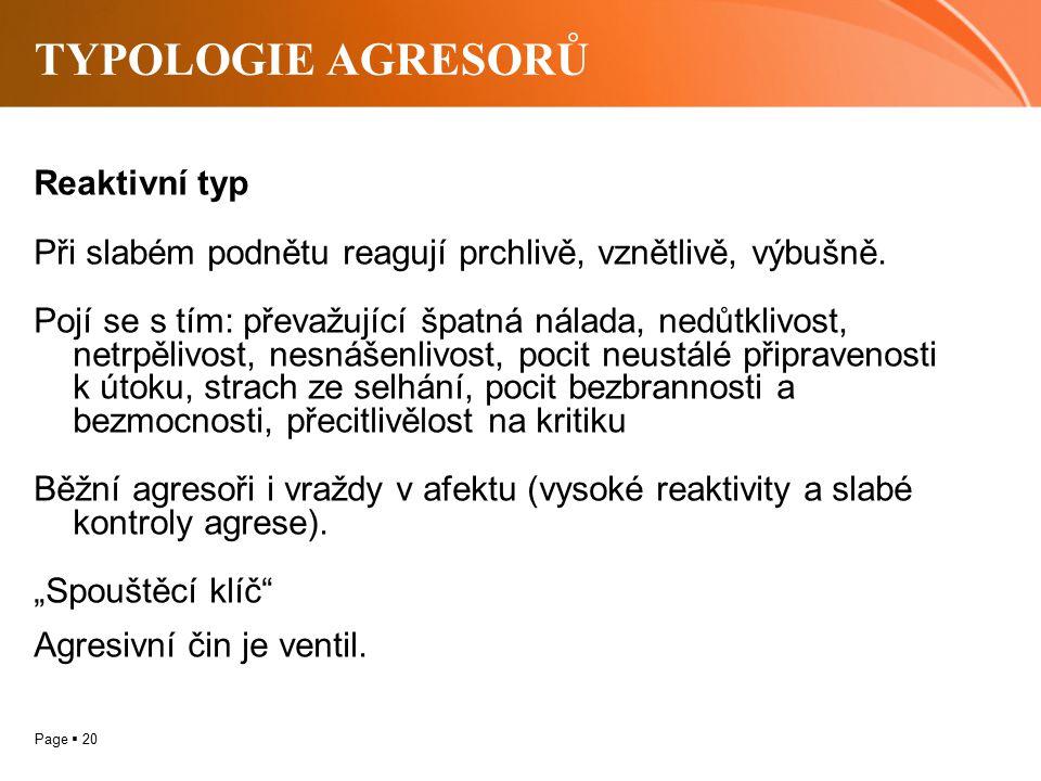 Page  20 TYPOLOGIE AGRESORŮ Reaktivní typ Při slabém podnětu reagují prchlivě, vznětlivě, výbušně. Pojí se s tím: převažující špatná nálada, nedůtkli