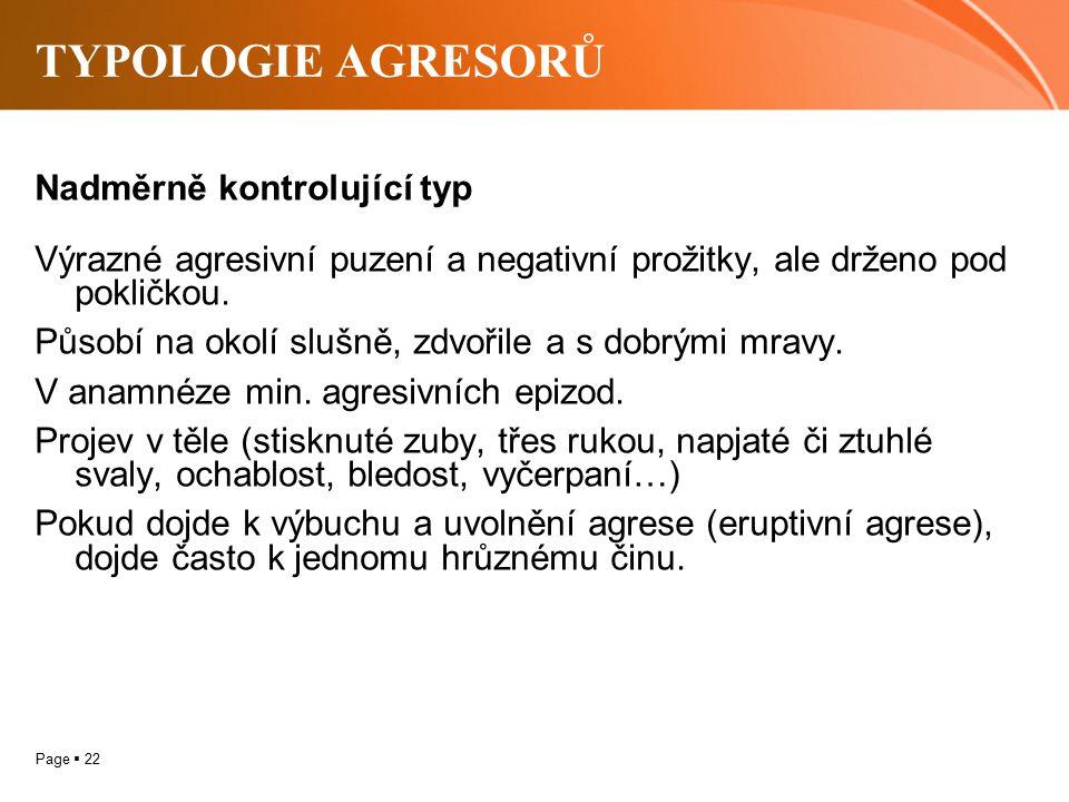 Page  22 TYPOLOGIE AGRESORŮ Nadměrně kontrolující typ Výrazné agresivní puzení a negativní prožitky, ale drženo pod pokličkou. Působí na okolí slušně