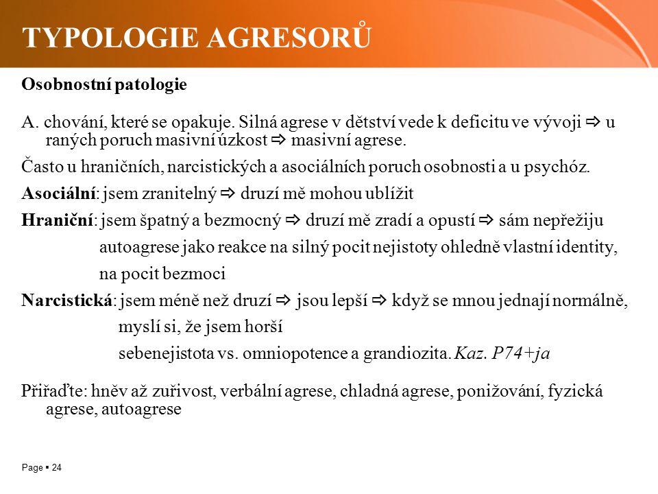 Page  24 TYPOLOGIE AGRESORŮ Osobnostní patologie A. chování, které se opakuje. Silná agrese v dětství vede k deficitu ve vývoji  u raných poruch mas