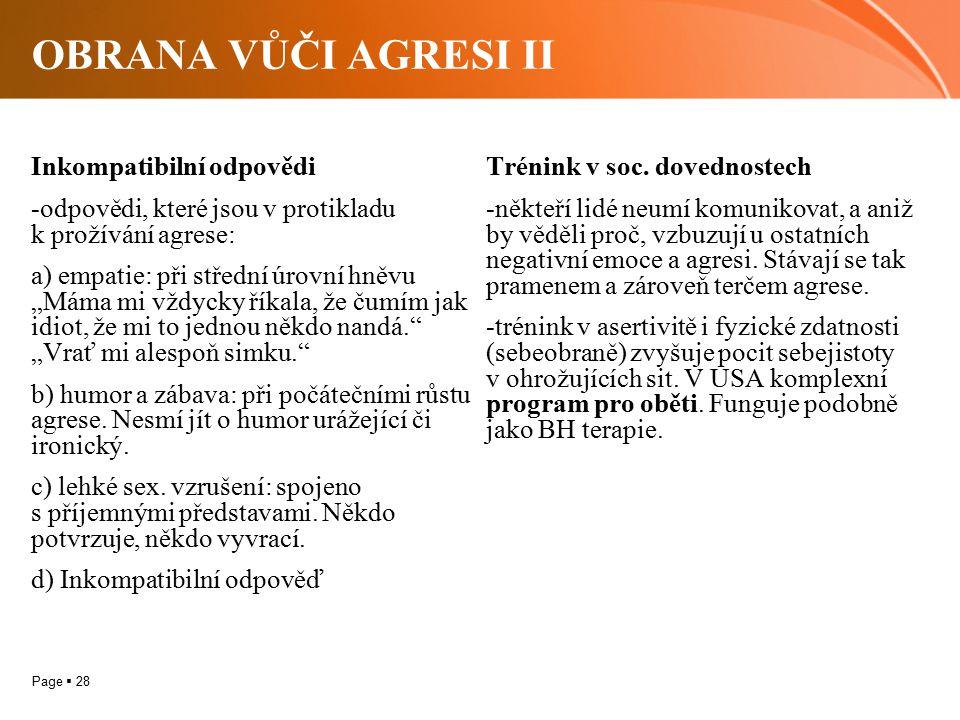 """Page  28 OBRANA VŮČI AGRESI II Inkompatibilní odpovědi -odpovědi, které jsou v protikladu k prožívání agrese: a) empatie: při střední úrovní hněvu """"M"""