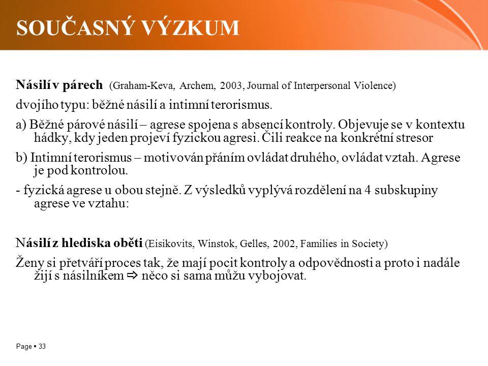 Page  33 SOUČASNÝ VÝZKUM Násilí v párech (Graham-Keva, Archem, 2003, Journal of Interpersonal Violence) dvojího typu: běžné násilí a intimní terorismus.